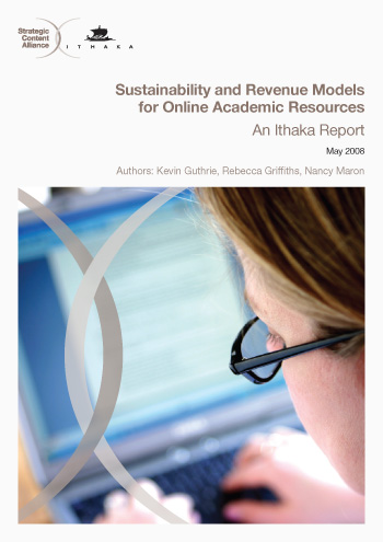 Sustainability and Revenue Models for Online Academic Resources: An Ithaka Report FULL REPORT